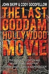 THE LAST GODDAMN HOLLYWOOD MOVIE by John Skipp