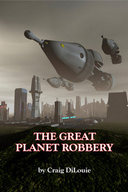 THE GREAT PLANET ROBBERY by Craig DiLouie-002