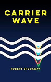 CARRIER WAVE by Robert Brockway